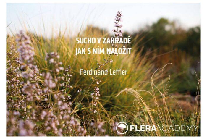 Ferdinand Leffler na přednáškách Flera Academy přednáší jak naložit se suchem v zahradě
